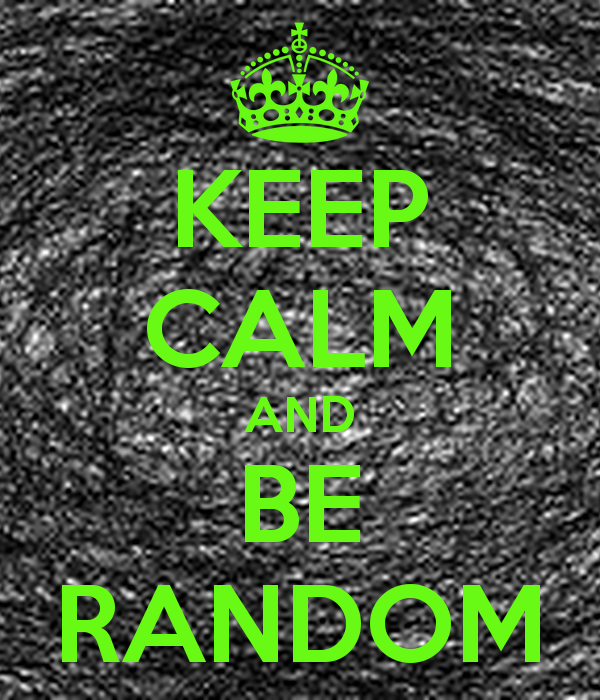 keep-calm-and-be-random-437.png.b5e76b8195c95d8c4eec1a3d9437e027.png