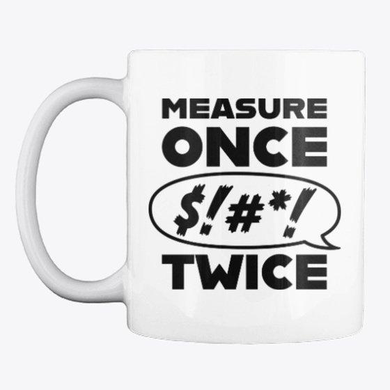 measureoncesweartwice.jpg.d8b5722db2fb186ce25d9b47d7a11da1.jpg